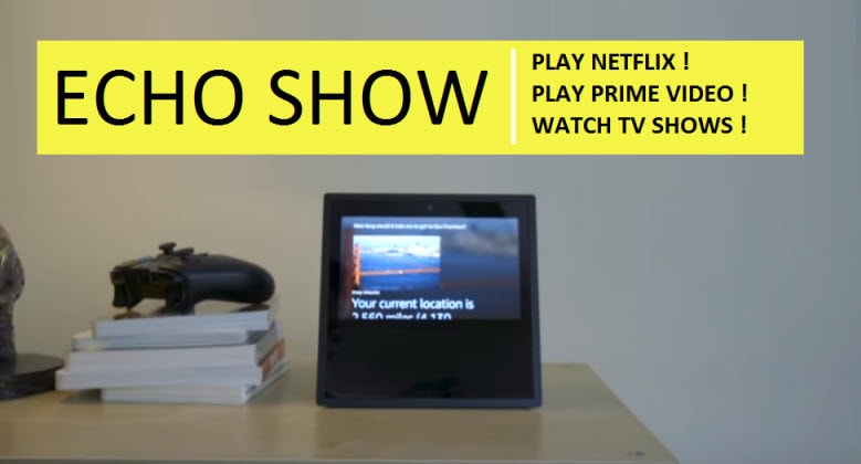 How Can You Watch Netflix, Prime Video & TV Shows on Echo Show