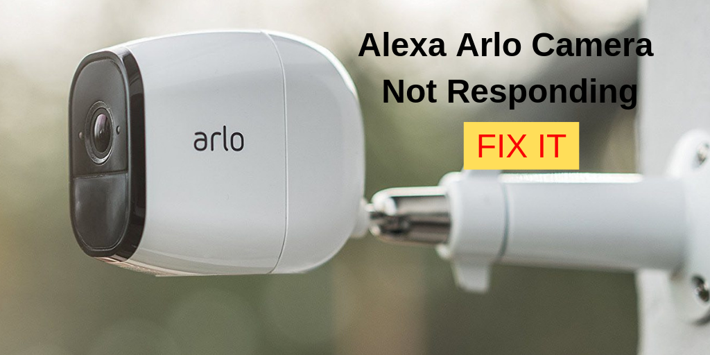 Alexa Arlo Camera Not Responding