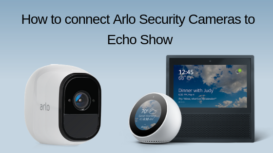 How to connect Arlo Security Cameras to Echo Show