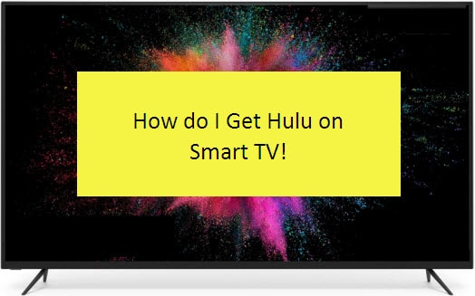 How do I Get Hulu on My Smart TV