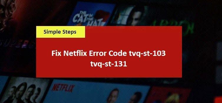 Fix Netflix Error Code tvq-st-103 and tvq-st-131