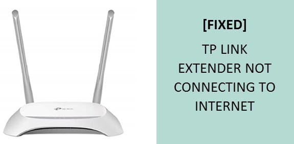TP LINK EXTENDER NOT CONNECTING TO INTERNET