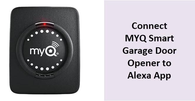 Connect MYQ Smart Garage Door Opener To Alexa?