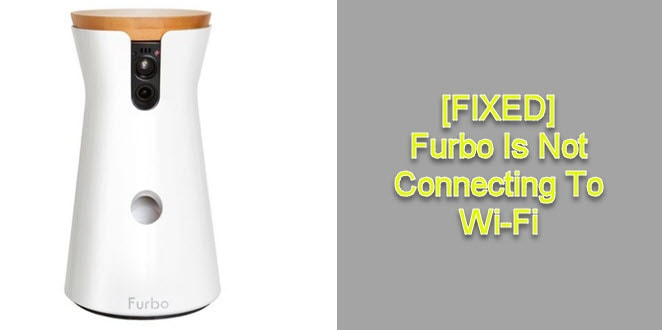 Furbo Not Connecting to Wi-Fi